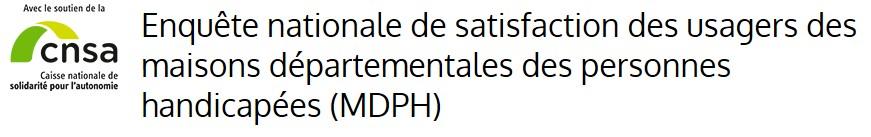 Enquête nationale de satisfaction des usagers des maisons départementales des personnes handicapées (M.D.P.H.)